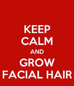Poster: KEEP CALM AND GROW FACIAL HAIR