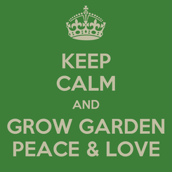 Poster: KEEP CALM AND GROW GARDEN PEACE & LOVE