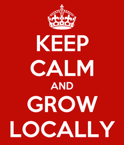 Poster: KEEP CALM AND GROW LOCALLY