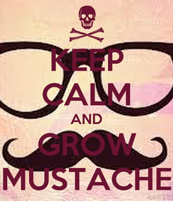 Poster: KEEP CALM AND GROW MUSTACHE