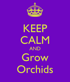 Poster: KEEP CALM AND Grow Orchids