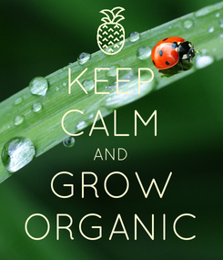 Poster: KEEP CALM AND GROW ORGANIC