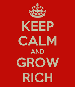 Poster: KEEP CALM AND GROW RICH