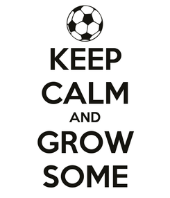 Poster: KEEP CALM AND GROW SOME