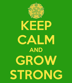Poster: KEEP CALM AND GROW STRONG