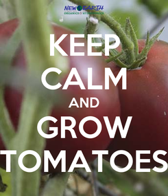 Poster: KEEP CALM AND GROW TOMATOES