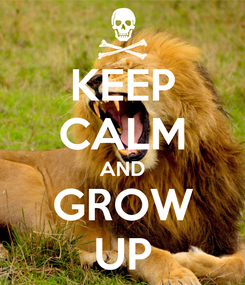 Poster: KEEP CALM AND GROW UP