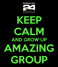 Poster: KEEP CALM AND GROW UP AMAZING GROUP