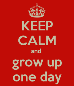 Poster: KEEP CALM and  grow up one day