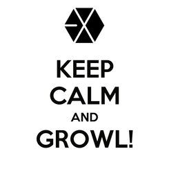 Poster: KEEP CALM AND GROWL!