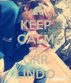 Poster: KEEP CALM AND GRR LINDO