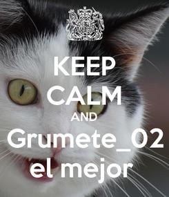 Poster: KEEP CALM AND Grumete_02 el mejor