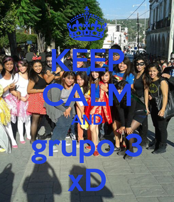 Poster: KEEP CALM AND grupo 3 xD