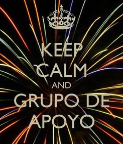Poster: KEEP CALM AND GRUPO DE APOYO