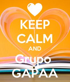 Poster: KEEP CALM AND Grupo  GAPAA
