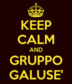 Poster: KEEP CALM AND GRUPPO GALUSE'
