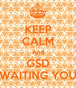 Poster: KEEP CALM And GSD WAITING YOU
