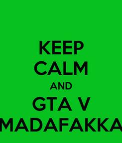 Poster: KEEP CALM AND GTA V MADAFAKKA