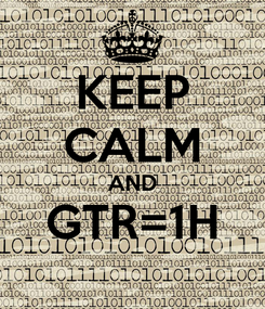 Poster: KEEP CALM AND GTR=1H