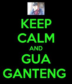 Poster: KEEP CALM AND GUA GANTENG