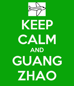 Poster: KEEP CALM AND GUANG ZHAO