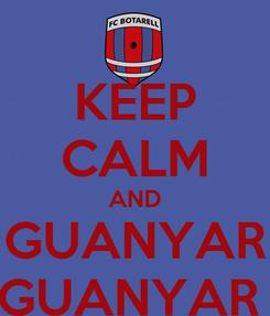 Poster: KEEP CALM AND GUANYAR GUANYAR