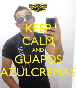 Poster: KEEP CALM AND GUAPOS AZULCREMAS