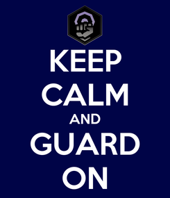 Poster: KEEP CALM AND GUARD ON