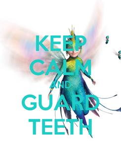 Poster: KEEP CALM AND GUARD TEETH