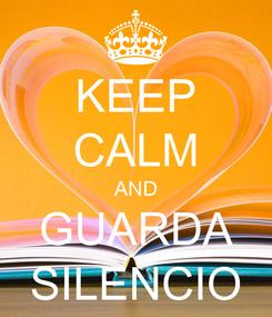 Poster: KEEP CALM AND GUARDA SILENCIO