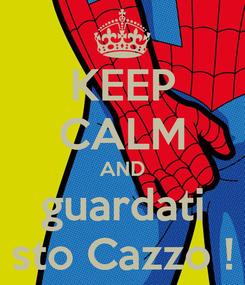 Poster: KEEP CALM AND guardati sto Cazzo !