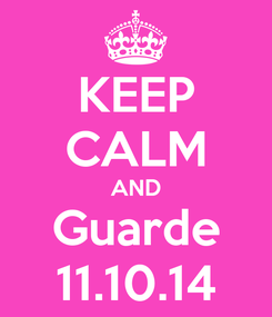 Poster: KEEP CALM AND Guarde 11.10.14