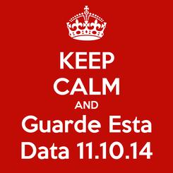 Poster: KEEP CALM AND Guarde Esta Data 11.10.14
