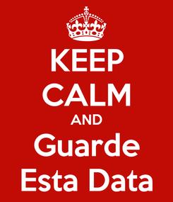 Poster: KEEP CALM AND Guarde Esta Data