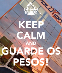 Poster: KEEP CALM AND GUARDE OS PESOS!