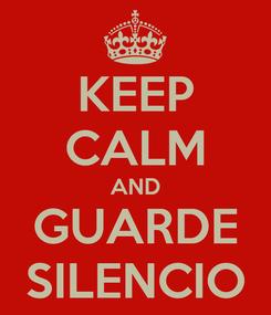 Poster: KEEP CALM AND GUARDE SILENCIO