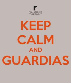 Poster: KEEP CALM AND GUARDIAS