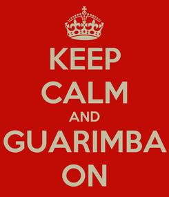 Poster: KEEP CALM AND GUARIMBA ON