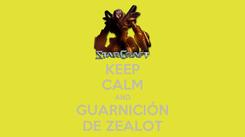 Poster: KEEP CALM AND GUARNICIÓN DE ZEALOT