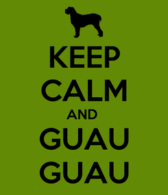 Poster: KEEP CALM AND  GUAU GUAU