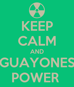 Poster: KEEP CALM AND GUAYONES POWER