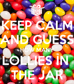 Poster: KEEP CALM AND GUESS HOW MANY LOLLIES IN  THE JAR