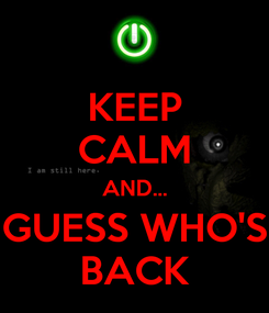 Poster: KEEP CALM AND... GUESS WHO'S BACK