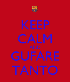 Poster: KEEP CALM AND GUFARE TANTO