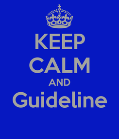 Poster: KEEP CALM AND Guideline