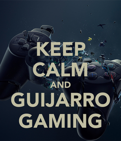 Poster: KEEP CALM AND GUIJARRO GAMING