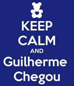 Poster: KEEP CALM AND Guilherme  Chegou