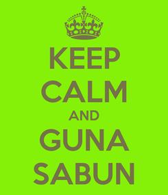Poster: KEEP CALM AND GUNA SABUN
