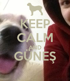 Poster: KEEP CALM AND GÜNEŞ