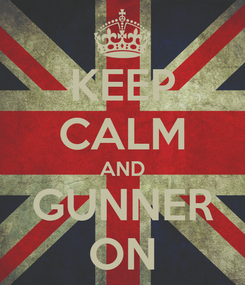 Poster: KEEP CALM AND GUNNER ON